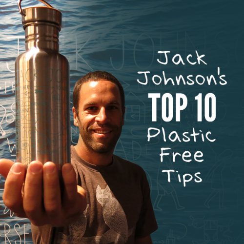 Jack Johnson's Top 10 Plastic-Free Tips